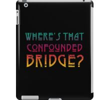 WHERE'S THAT CONFOUNDED BRIDGE? - destroyed colors iPad Case/Skin