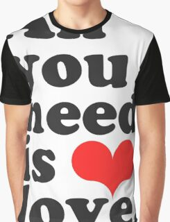 All You Need Is Love ♥  Graphic T-Shirt