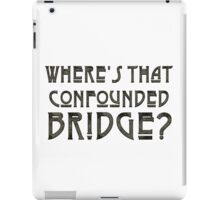 WHERE'S THAT CONFOUNDED BRIDGE? - the storm iPad Case/Skin