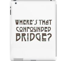 WHERE'S THAT CONFOUNDED BRIDGE? - the sea iPad Case/Skin