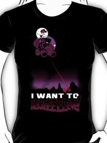 I Want to BELIEEEEEEVE! T-Shirt
