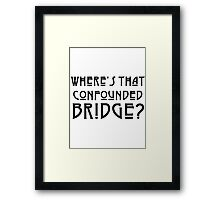 WHERE'S THAT CONFOUNDED BRIDGE? - solid black Framed Print
