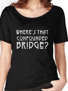 WHERE'S THAT CONFOUNDED BRIDGE? - solid white Women's Relaxed Fit T-Shirt