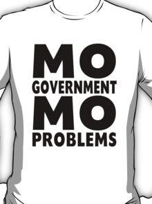 Mo Government Mo Problems T-Shirt