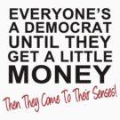 Everyone's A Democrat Until... by liberteed