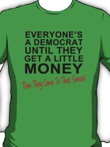 Everyone's A Democrat Until... T-Shirt