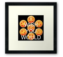I wish you would. Ver. 2 Framed Print