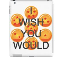I wish you would. Ver. 2 iPad Case/Skin