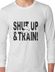 Shut Up & Train! Long Sleeve T-Shirt