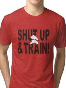 Shut Up & Train! Tri-blend T-Shirt