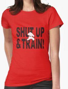 Shut Up & Train! Womens Fitted T-Shirt