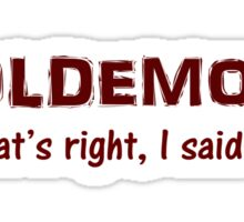 Voldemort! That's right, I said it. Sticker