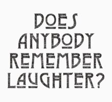 DOES ANYBODY REMEMBER LAUGHTER? destroyed black by sleepingmurder