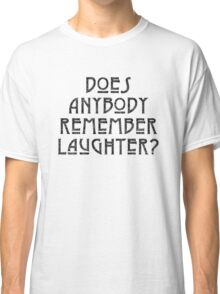 DOES ANYBODY REMEMBER LAUGHTER? destroyed black Classic T-Shirt