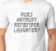 DOES ANYBODY REMEMBER LAUGHTER? destroyed black Unisex T-Shirt