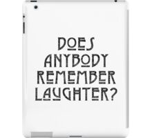 DOES ANYBODY REMEMBER LAUGHTER? destroyed black iPad Case/Skin