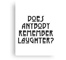DOES ANYBODY REMEMBER LAUGHTER? solid black Canvas Print