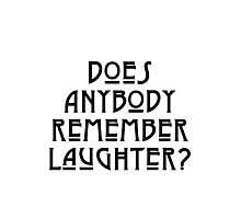 DOES ANYBODY REMEMBER LAUGHTER? solid black Photographic Print