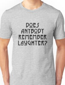 DOES ANYBODY REMEMBER LAUGHTER? solid black Unisex T-Shirt