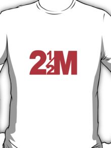 Two and a Half M T-Shirt