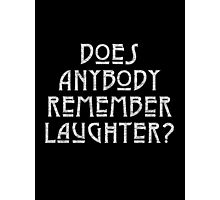 DOES ANYBODY REMEMBER LAUGHTER? destroyed white Photographic Print