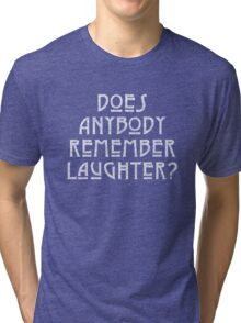 DOES ANYBODY REMEMBER LAUGHTER? destroyed white Tri-blend T-Shirt