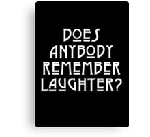 DOES ANYBODY REMEMBER LAUGHTER? solid white Canvas Print