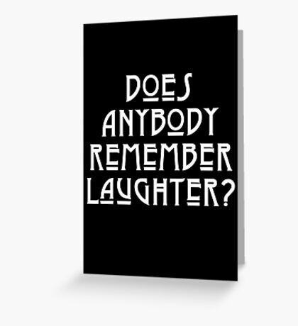DOES ANYBODY REMEMBER LAUGHTER? solid white Greeting Card