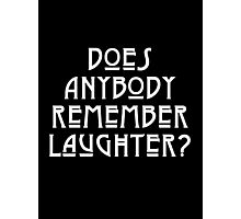 DOES ANYBODY REMEMBER LAUGHTER? solid white Photographic Print