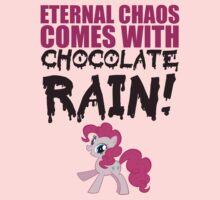 Eternal chaos comes with chocolate rain!