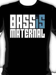 Bass is Maternal T-Shirt