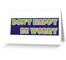 don't happy be worry Greeting Card