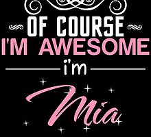 OF COURSE I'M AWESOME I'M MIA by nametees