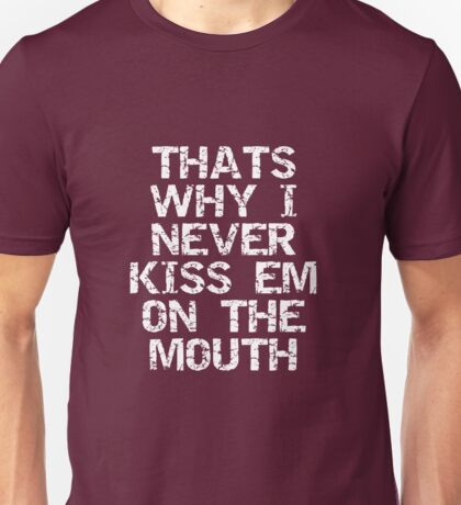 Thats Why I Never Kiss Em On the Mouth T-Shirt