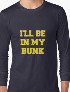 I'll Be in my Bunk Long Sleeve T-Shirt