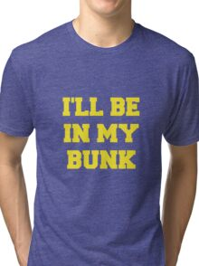 I'll Be in my Bunk Tri-blend T-Shirt