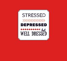 Stressed, Depressed but well Dressed... Unisex T-Shirt