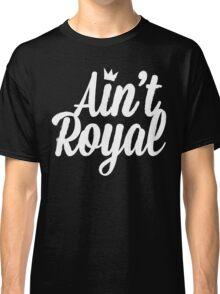 Ain't Royal (Black Series) Classic T-Shirt