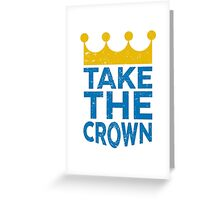 Take the Crown Greeting Card