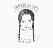 Don't be too polite girls Unisex T-Shirt