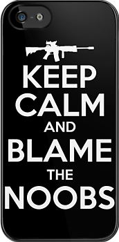 KEEP CALM and blame the noobs by bomdesignz