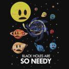 Black Holes Are So Needy by jezkemp