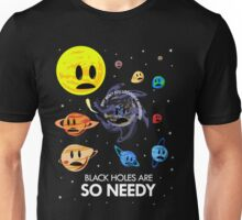 Black Holes Are So Needy Unisex T-Shirt