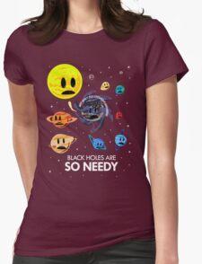 Black Holes Are So Needy T-Shirt