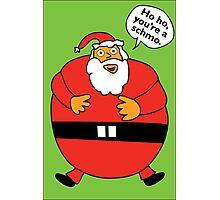 Ho, ho, you're a schmo. Photographic Print