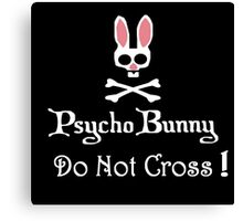Watch out! Psycho Bunny Inside! Do Not Cross! Canvas Print