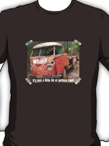 VW Restorer's Mantra - IT'S JUST SURFACE RUST! T-Shirt