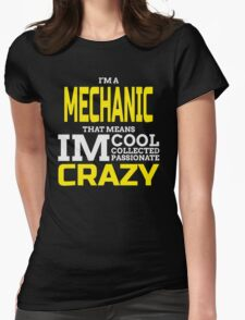I'M A MECHANIC THAT MEANS IM COOL COLLECTED PASSIONATE CRAZY T-Shirt