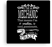 I'M A MECHANIC THAT MEANS I'M CREATIVE COOL PASSIONATE & A LITTLE BIT CRAZY Canvas Print
