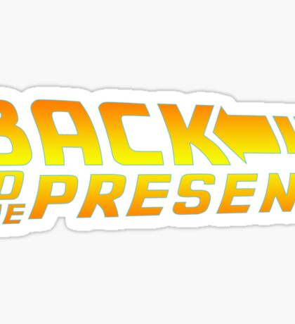 Back to the present Sticker